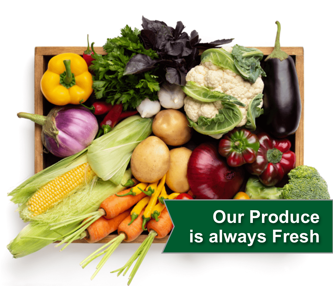 Our Produce is always Fresh